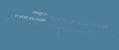 Design is finding balance in what you create